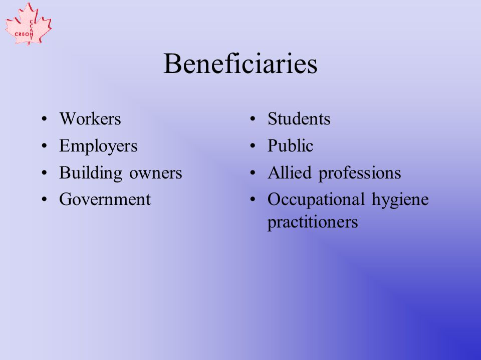 Beneficiaries Workers Employers Building owners Government Students Public Allied professions Occupational hygiene practitioners