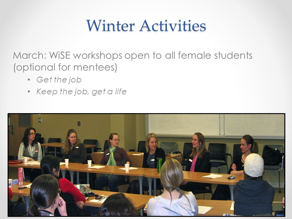 March: WiSE workshops open to all female students (optional for mentees) Get the job Keep the job, get a life Winter Activities