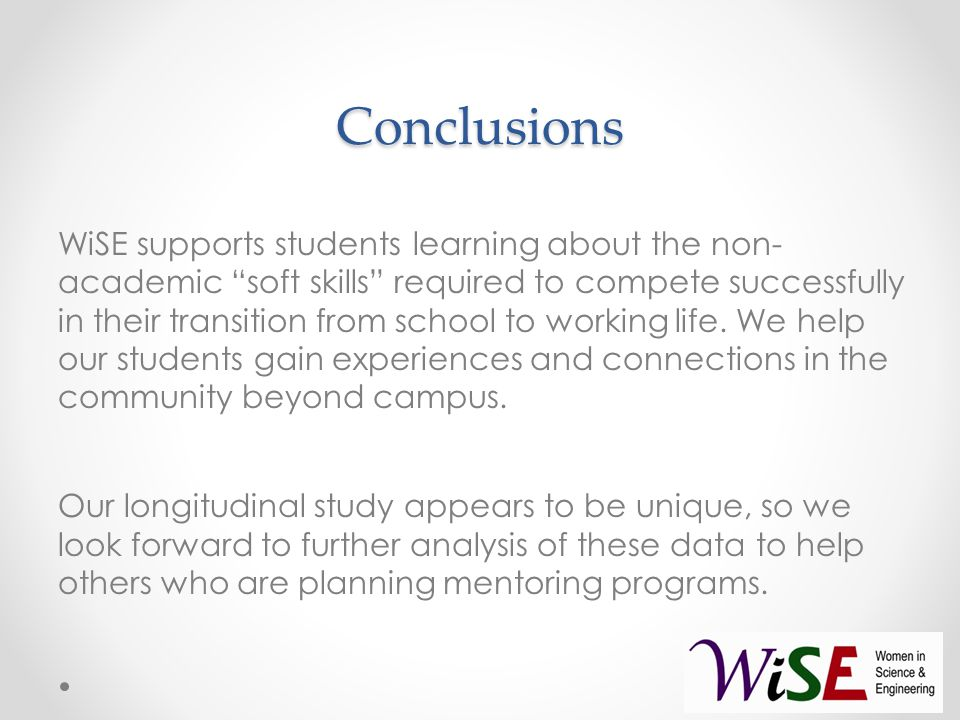 Conclusions WiSE supports students learning about the non- academic soft skills required to compete successfully in their transition from school to working life.
