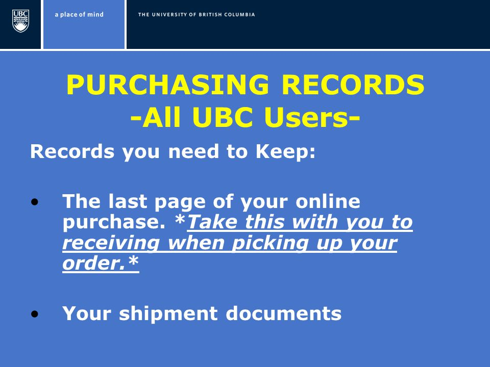 PURCHASING RECORDS -All UBC Users- Records you need to Keep: The last page of your online purchase.