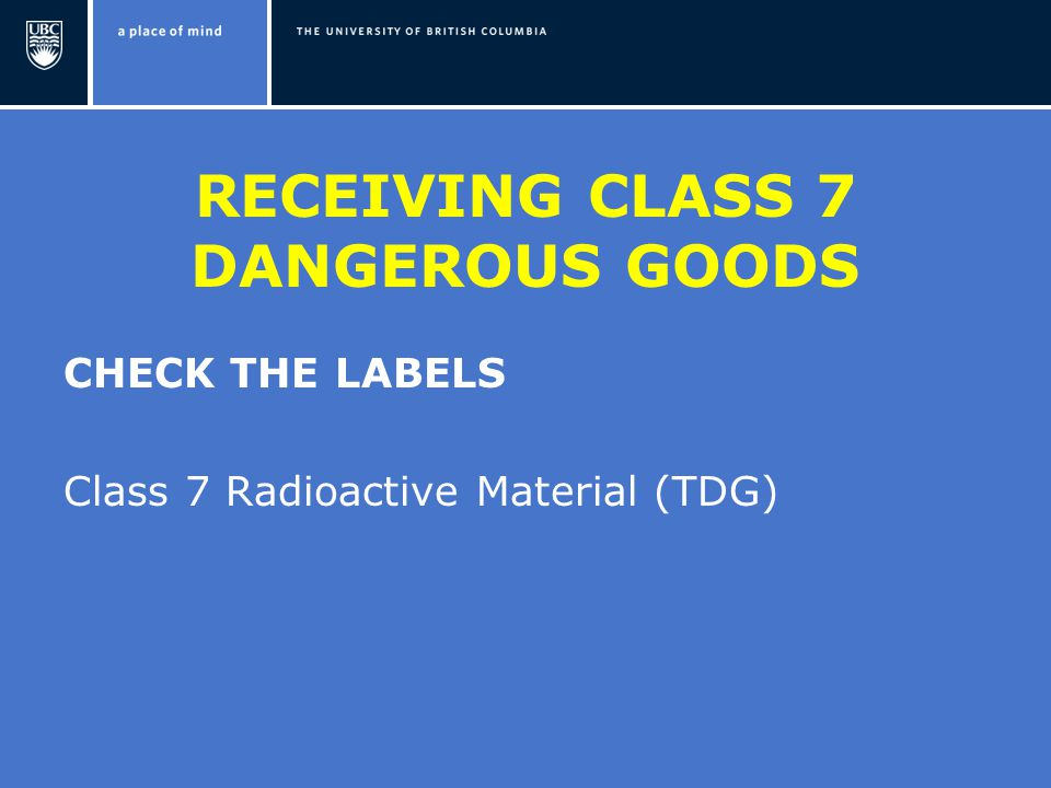 RECEIVING CLASS 7 DANGEROUS GOODS CHECK THE LABELS Class 7 Radioactive Material (TDG)