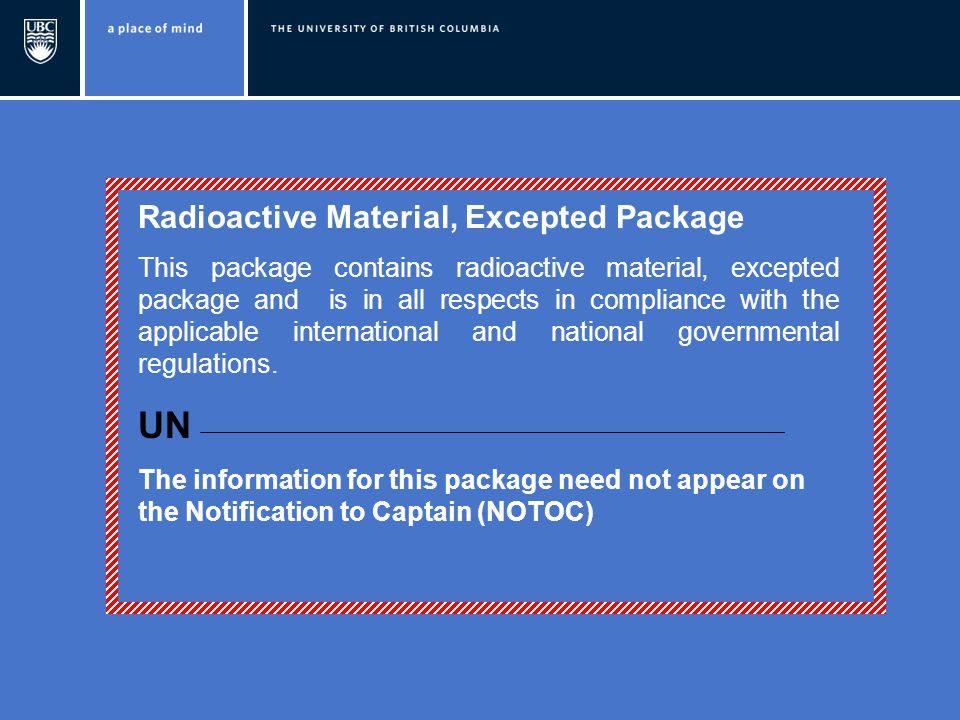 Radioactive Material, Excepted Package This package contains radioactive material, excepted package and is in all respects in compliance with the applicable international and national governmental regulations.