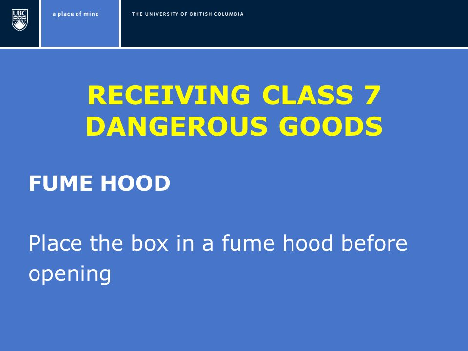 RECEIVING CLASS 7 DANGEROUS GOODS FUME HOOD Place the box in a fume hood before opening