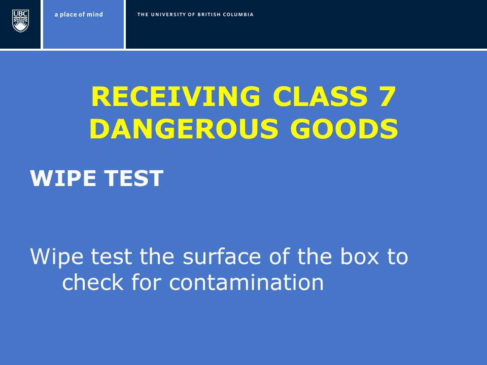 RECEIVING CLASS 7 DANGEROUS GOODS WIPE TEST Wipe test the surface of the box to check for contamination