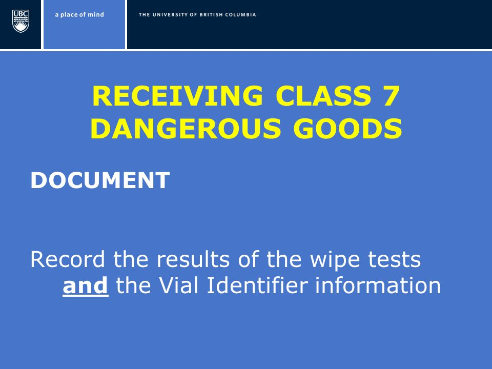 RECEIVING CLASS 7 DANGEROUS GOODS DOCUMENT Record the results of the wipe tests and the Vial Identifier information