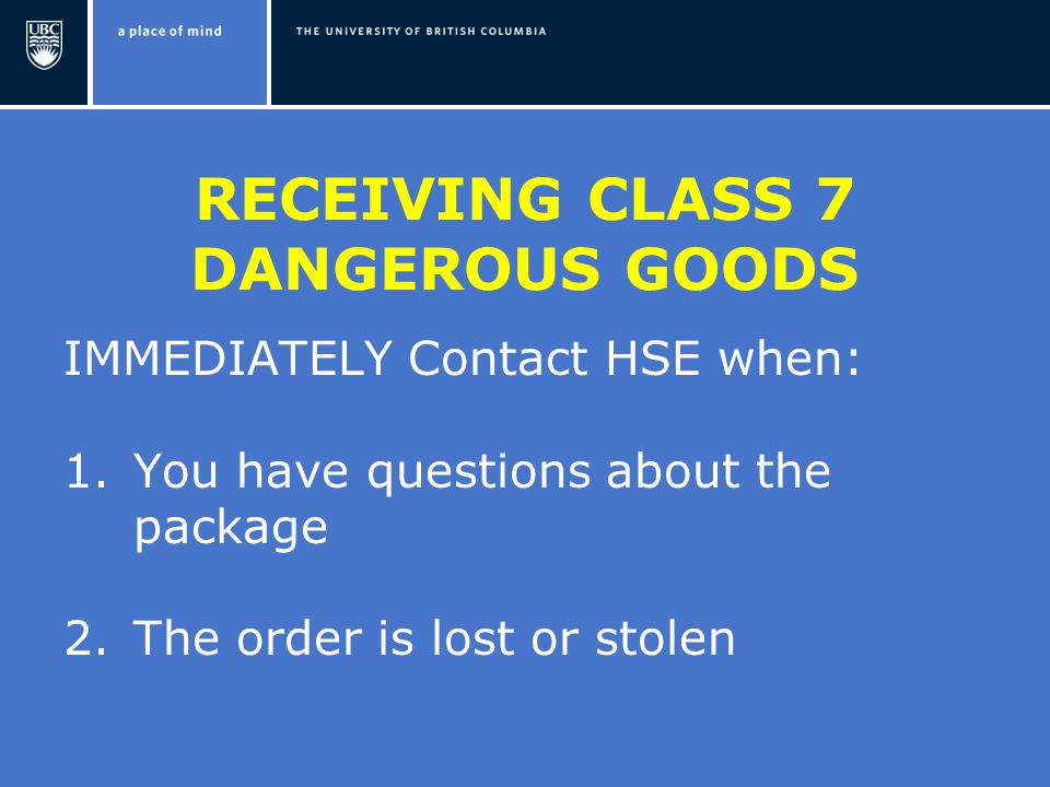 RECEIVING CLASS 7 DANGEROUS GOODS IMMEDIATELY Contact HSE when: 1.You have questions about the package 2.The order is lost or stolen