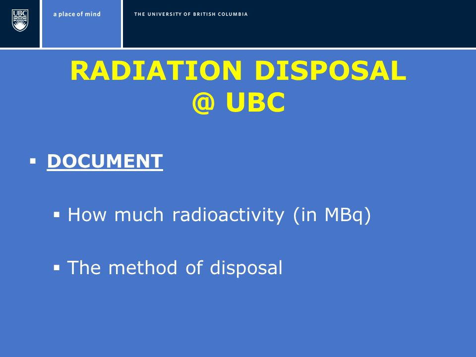 RADIATION UBC  DOCUMENT  How much radioactivity (in MBq)  The method of disposal