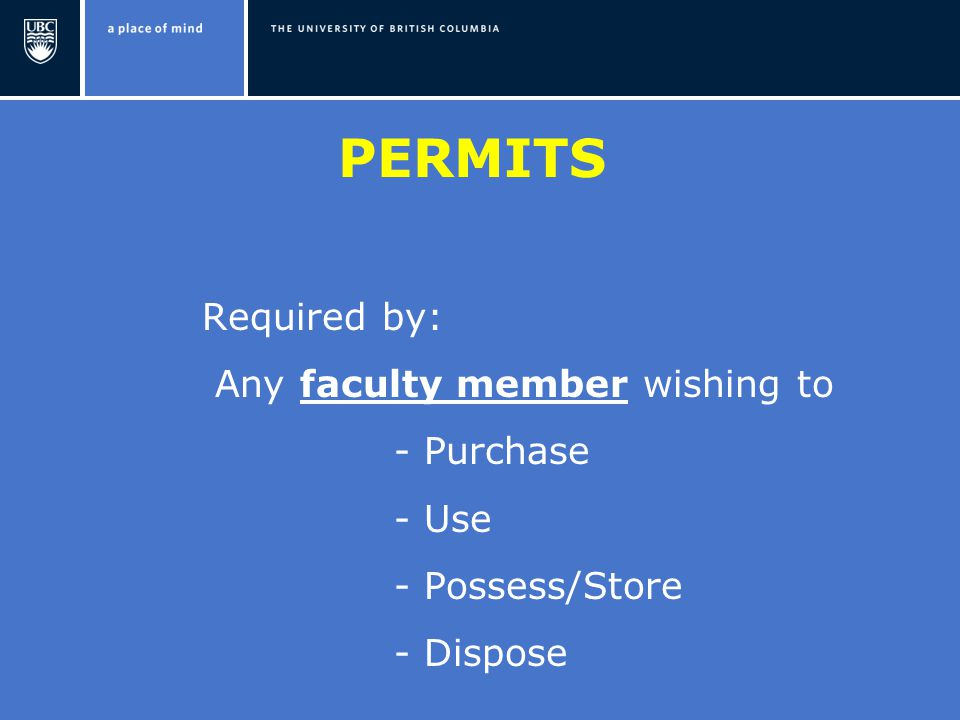 PERMITS Required by: Any faculty member wishing to - Purchase - Use - Possess/Store - Dispose