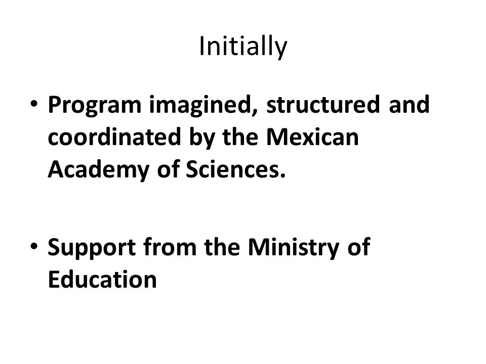 Initially Program imagined, structured and coordinated by the Mexican Academy of Sciences.