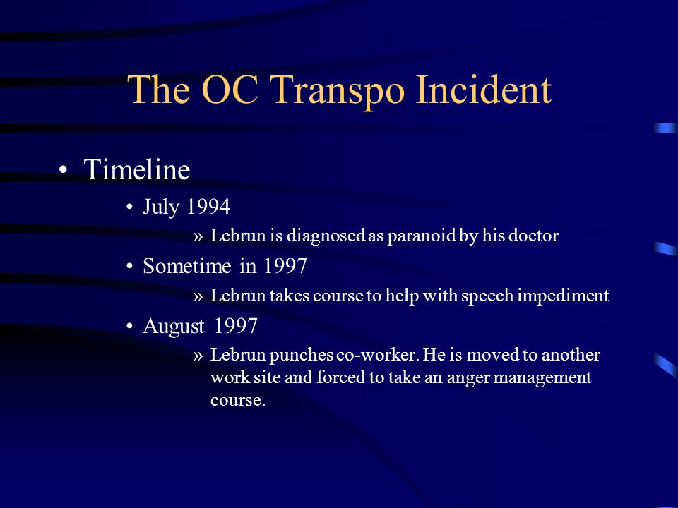 The OC Transpo Incident Timeline July 1994 »Lebrun is diagnosed as paranoid by his doctor Sometime in 1997 »Lebrun takes course to help with speech impediment August 1997 »Lebrun punches co-worker.