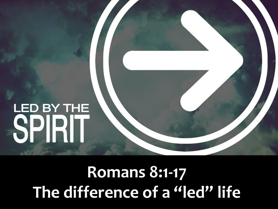 Romans 8:1-17 The difference of a led life