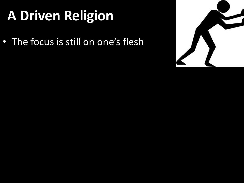 A Driven Religion The focus is still on one's flesh