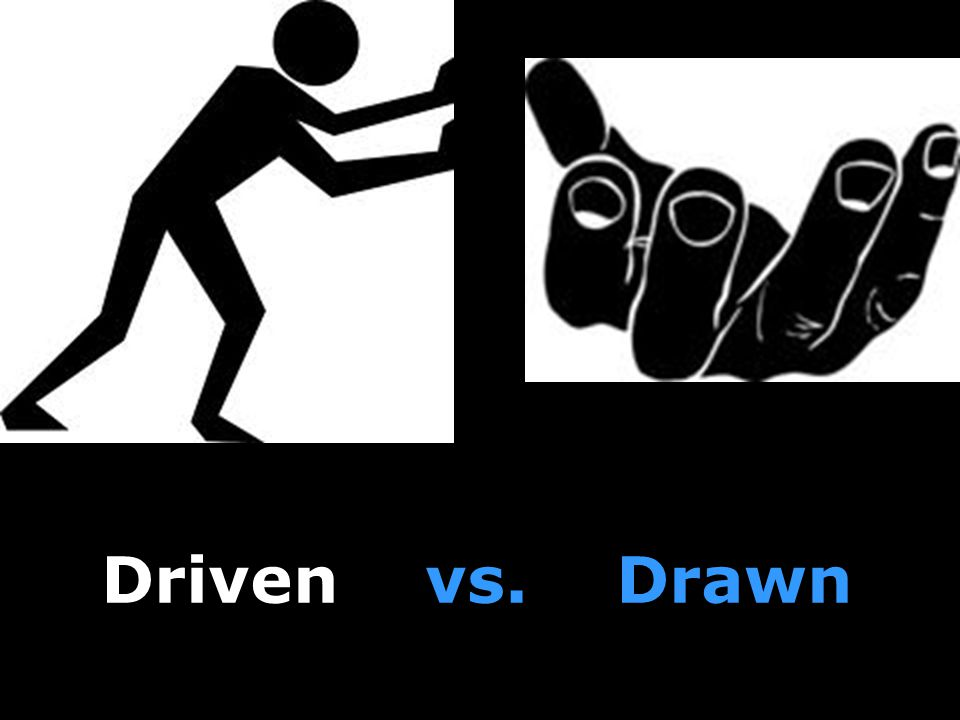 Driven vs. Drawn Driven vs. Drawn