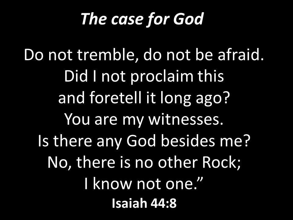 The case for God Do not tremble, do not be afraid.