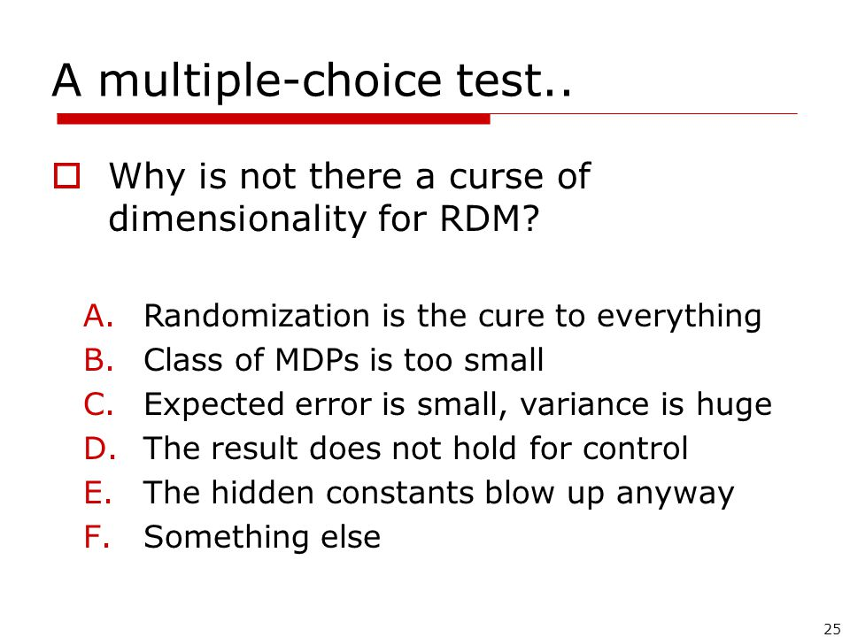 25 A multiple-choice test..  Why is not there a curse of dimensionality for RDM.