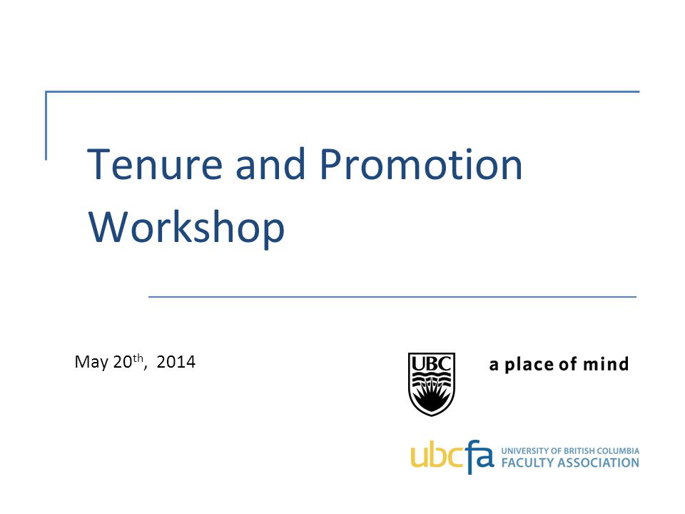 Tenure and Promotion Workshop May 20 th, 2014