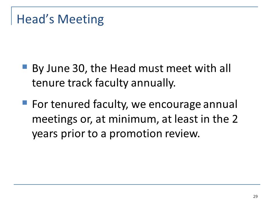 Head's Meeting 29  By June 30, the Head must meet with all tenure track faculty annually.