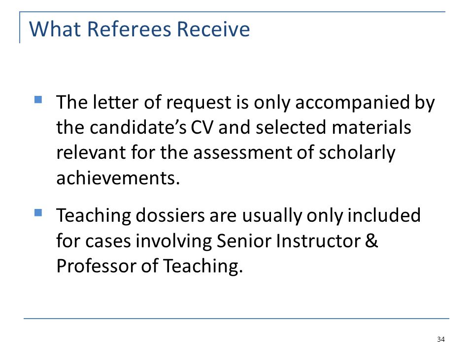 What Referees Receive 34  The letter of request is only accompanied by the candidate's CV and selected materials relevant for the assessment of scholarly achievements.