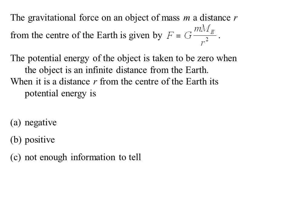 The gravitational force on an object of mass m a distance r from the centre of the Earth is given by.