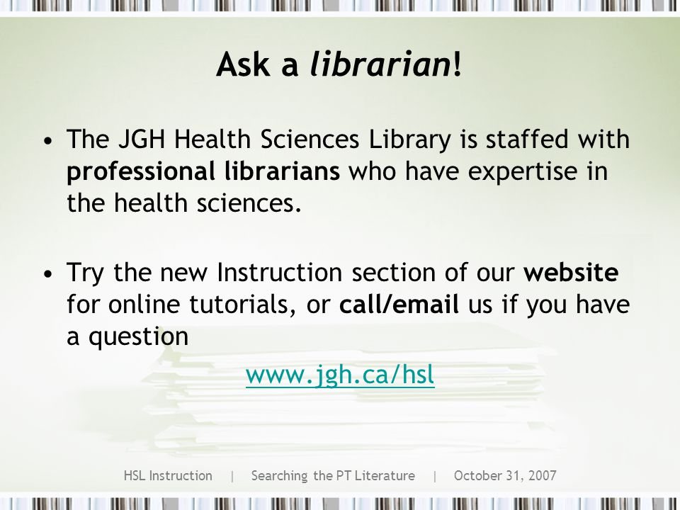 HSL Instruction | Searching the PT Literature | October 31, 2007 Ask a librarian.