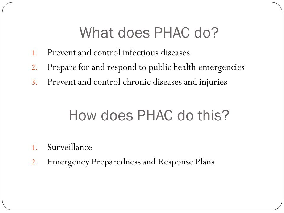 What does PHAC do. 1. Prevent and control infectious diseases 2.