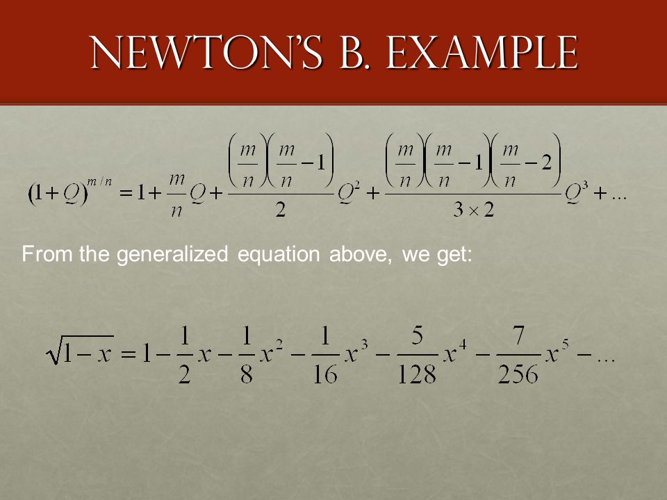 Newton's B. Example From the generalized equation above, we get: