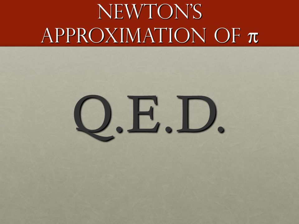Newton's Approximation of π Q.E.D.
