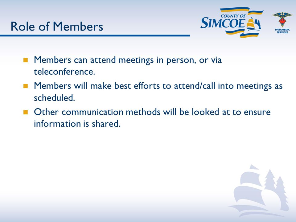 Role of Members Members can attend meetings in person, or via teleconference.