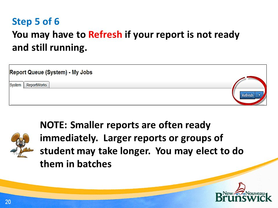 20 Step 5 of 6 You may have to Refresh if your report is not ready and still running.