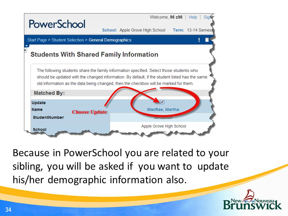 34 Because in PowerSchool you are related to your sibling, you will be asked if you want to update his/her demographic information also.