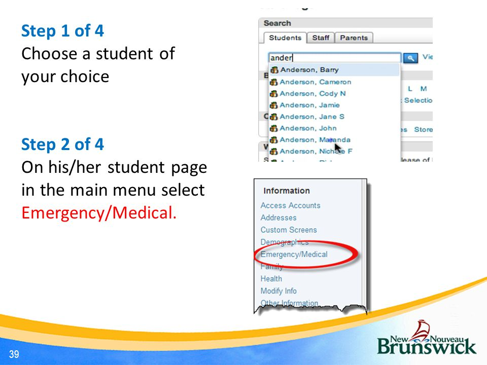 39 Step 1 of 4 Choose a student of your choice Step 2 of 4 On his/her student page in the main menu select Emergency/Medical.
