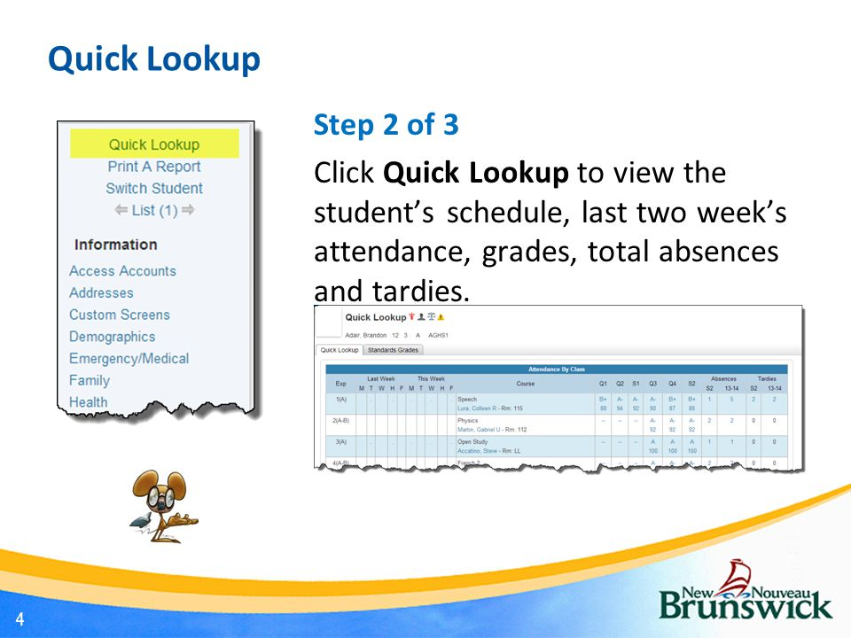 Step 2 of 3 Click Quick Lookup to view the student's schedule, last two week's attendance, grades, total absences and tardies.