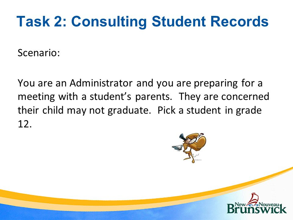 Task 2: Consulting Student Records Scenario: You are an Administrator and you are preparing for a meeting with a student's parents.