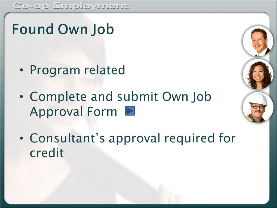 Found Own Job Program related Complete and submit Own Job Approval Form Consultant's approval required for credit