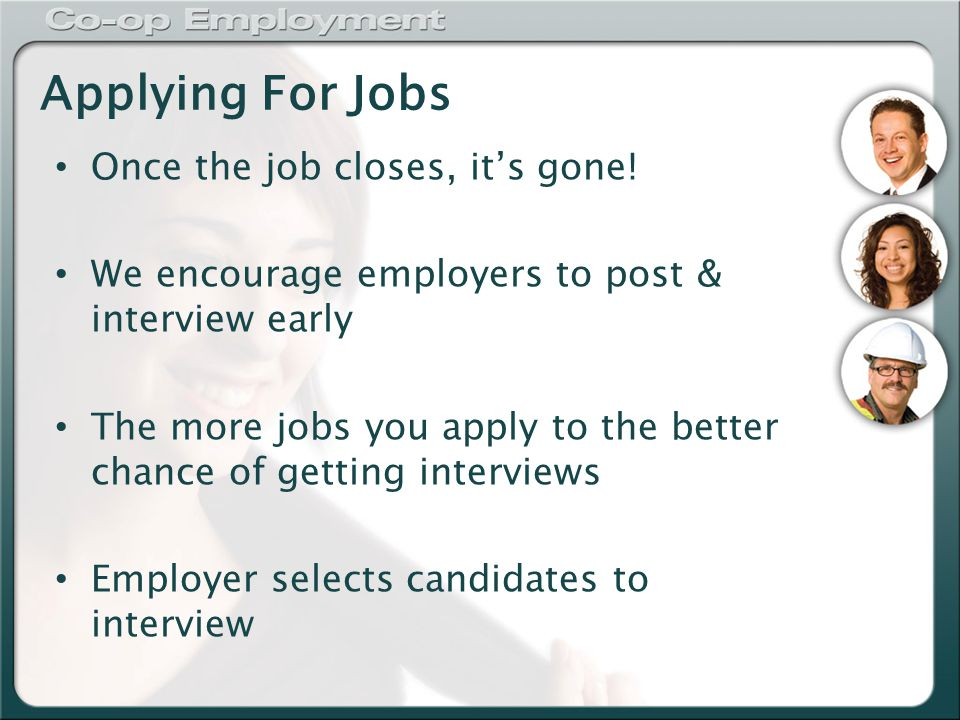 Applying For Jobs Once the job closes, it's gone.