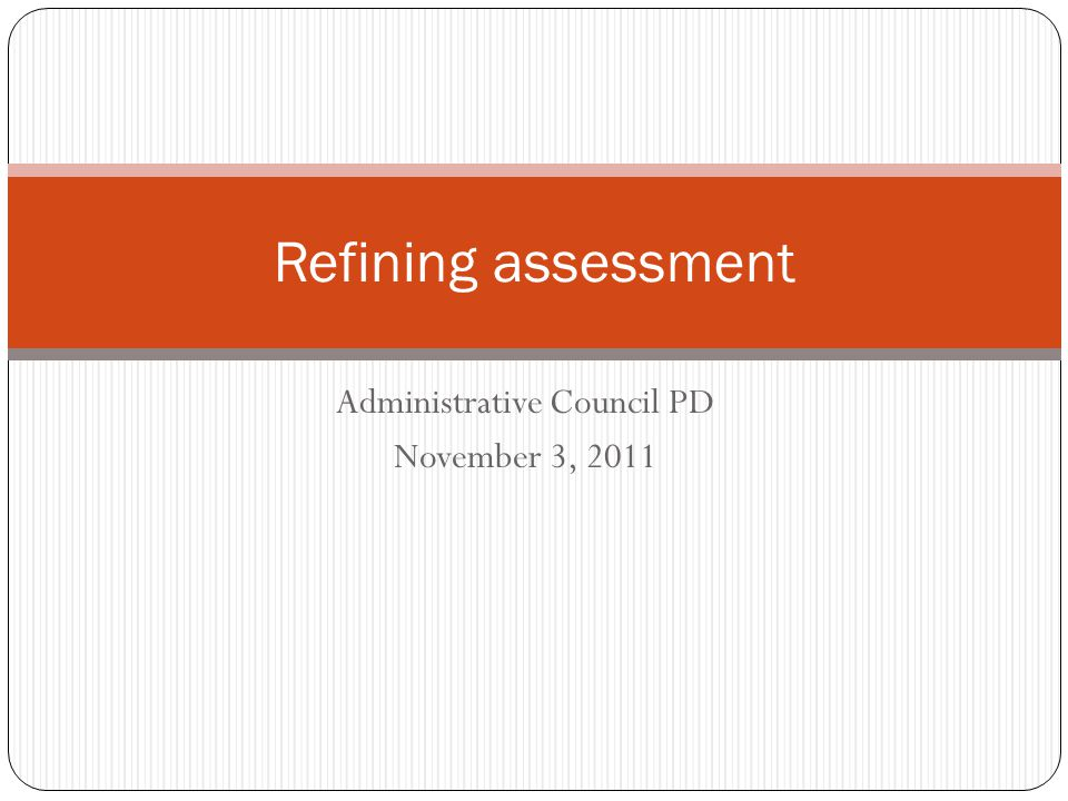 Administrative Council PD November 3, 2011 Refining assessment