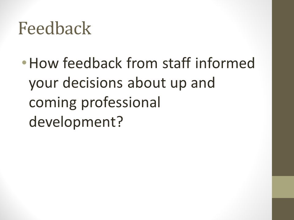 Feedback How feedback from staff informed your decisions about up and coming professional development