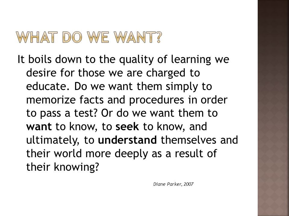 It boils down to the quality of learning we desire for those we are charged to educate.