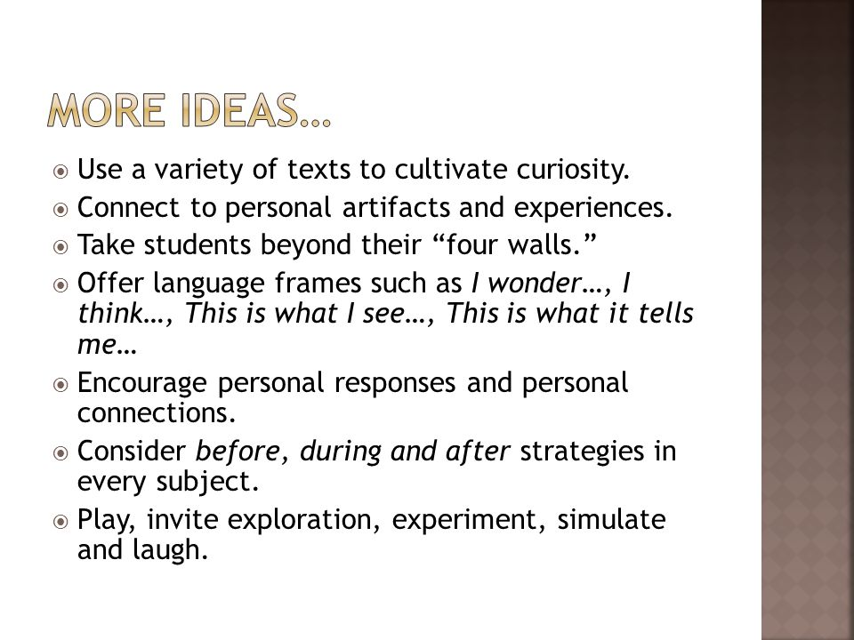  Use a variety of texts to cultivate curiosity.  Connect to personal artifacts and experiences.