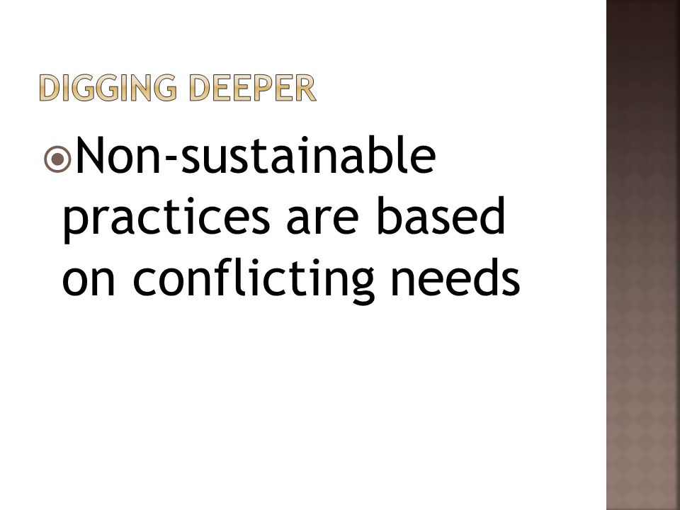  Non-sustainable practices are based on conflicting needs