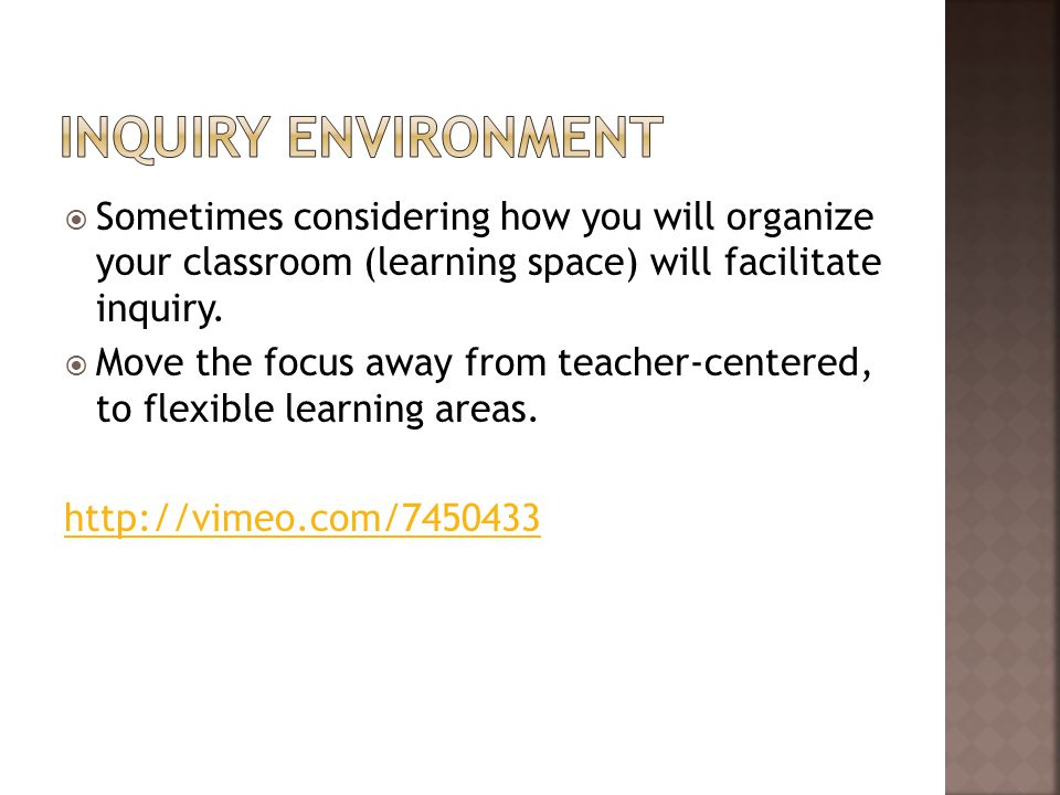  Sometimes considering how you will organize your classroom (learning space) will facilitate inquiry.