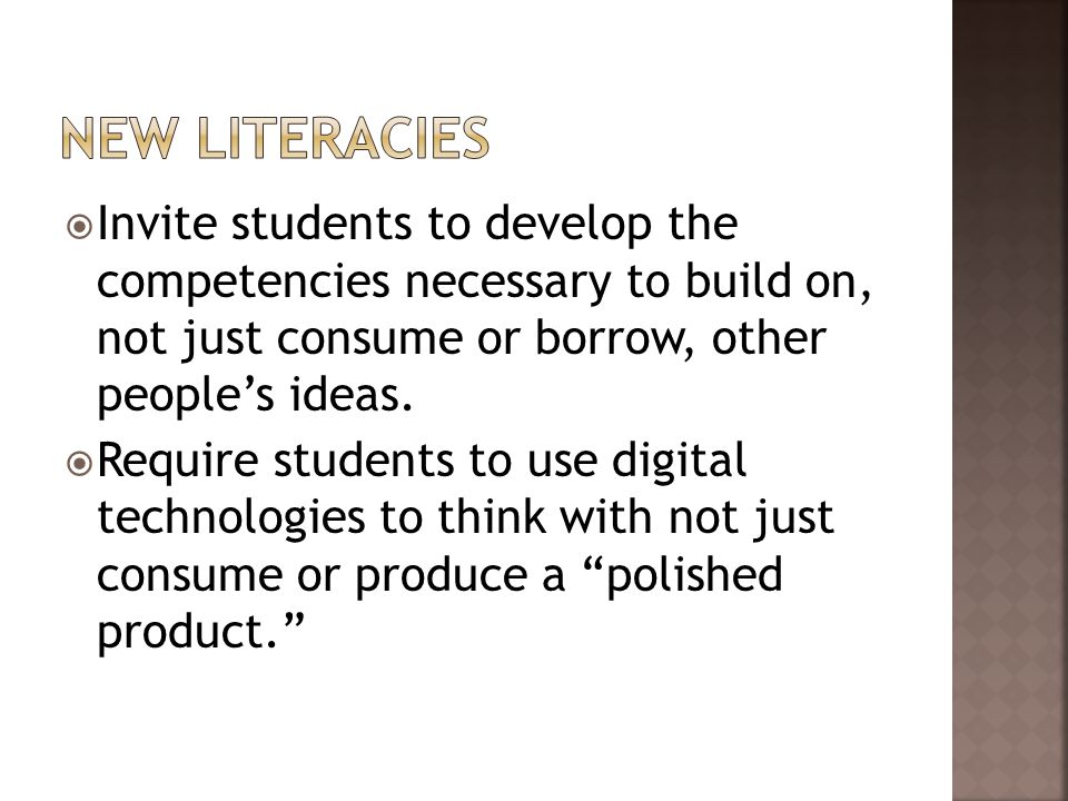  Invite students to develop the competencies necessary to build on, not just consume or borrow, other people's ideas.