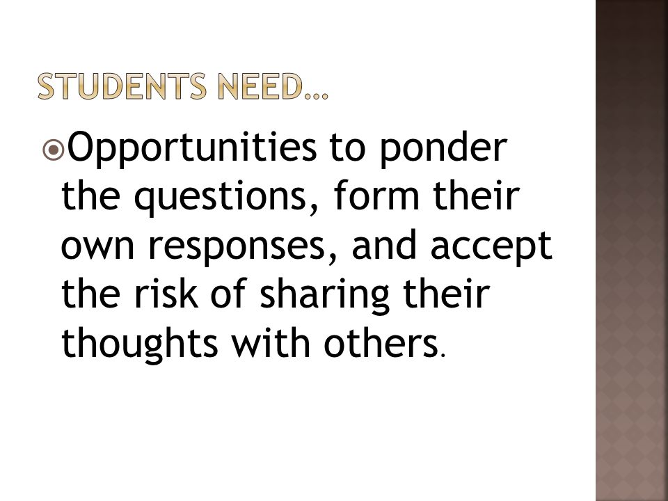  Opportunities to ponder the questions, form their own responses, and accept the risk of sharing their thoughts with others.