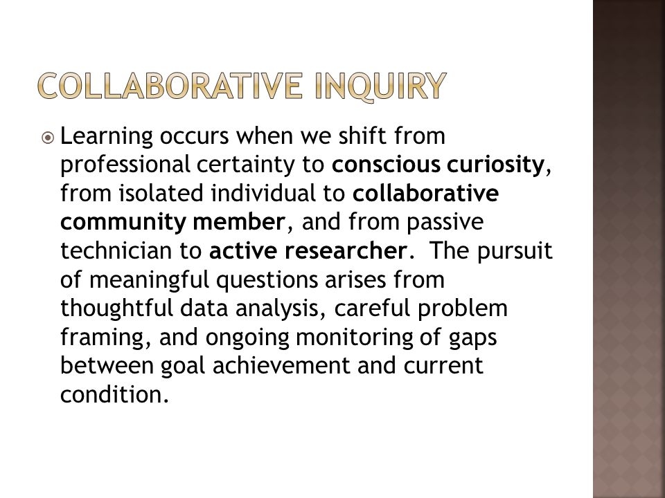  Learning occurs when we shift from professional certainty to conscious curiosity, from isolated individual to collaborative community member, and from passive technician to active researcher.