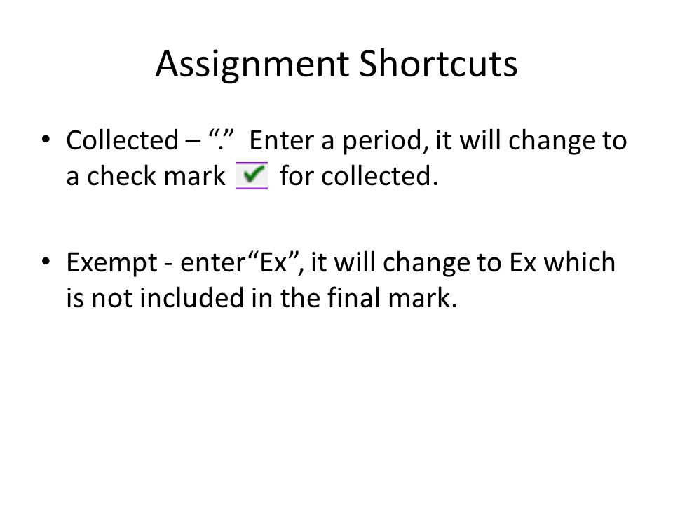 Assignment Shortcuts Collected – . Enter a period, it will change to a check mark for collected.