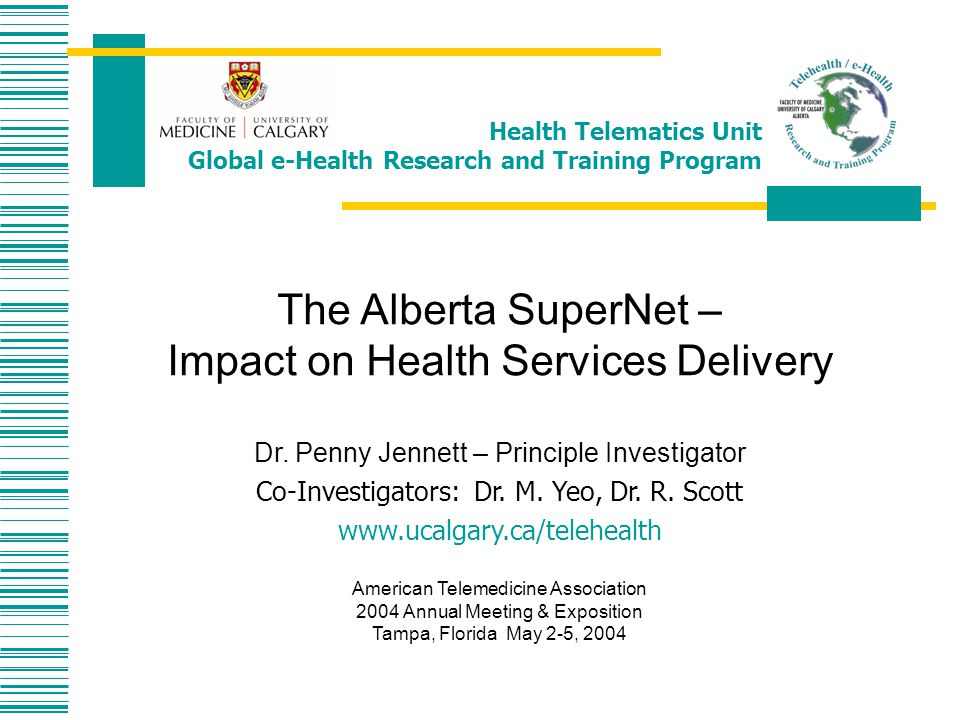 Health Telematics Unit Global e-Health Research and Training Program The Alberta SuperNet – Impact on Health Services Delivery Dr.