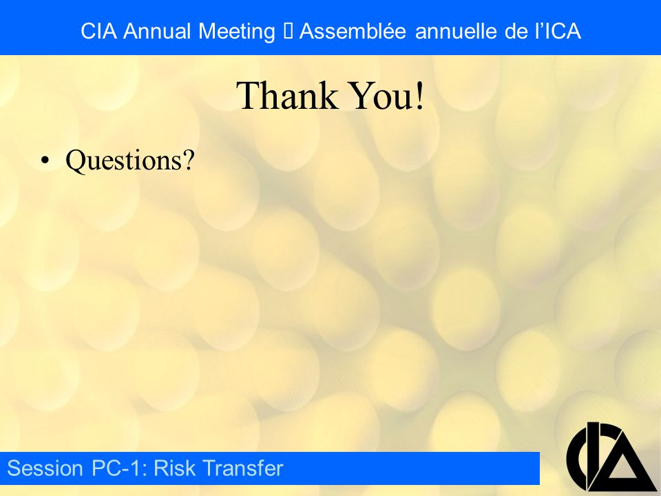 CIA Annual Meeting  Assemblée annuelle de l'ICA Questions Session PC-1: Risk Transfer Thank You!