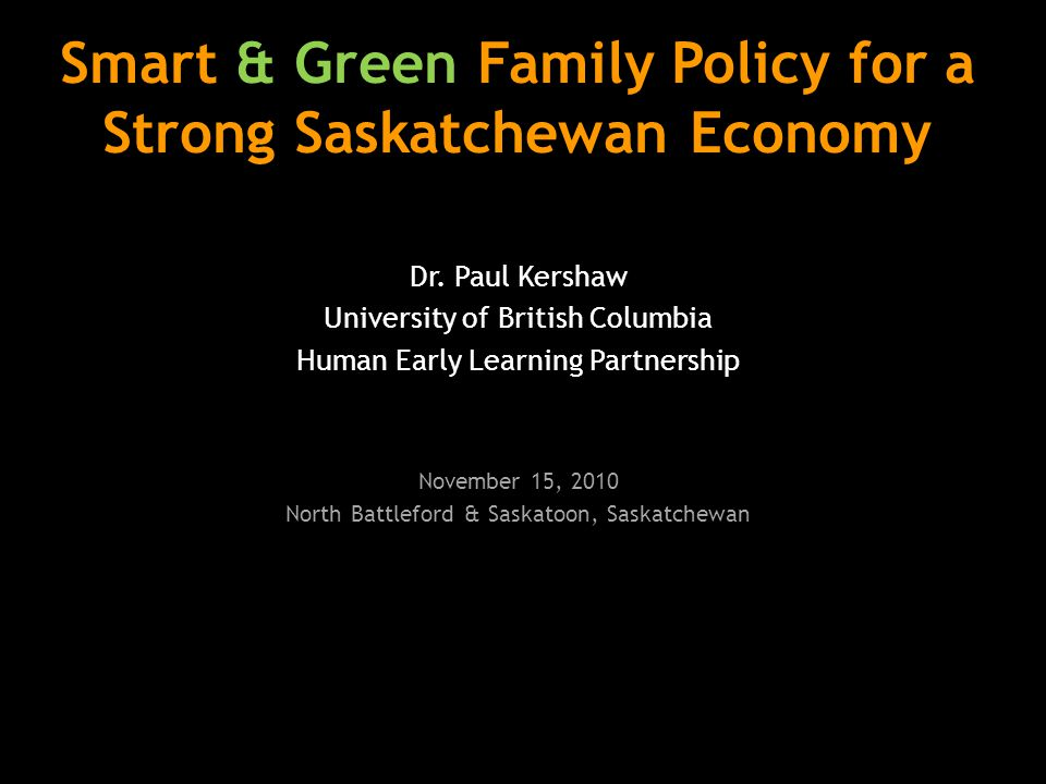 Smart & Green Family Policy for a Strong Saskatchewan Economy Dr.