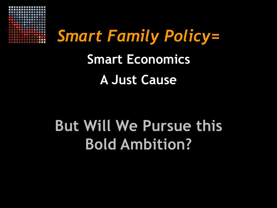 Smart Family Policy= Smart Economics A Just Cause But Will We Pursue this Bold Ambition