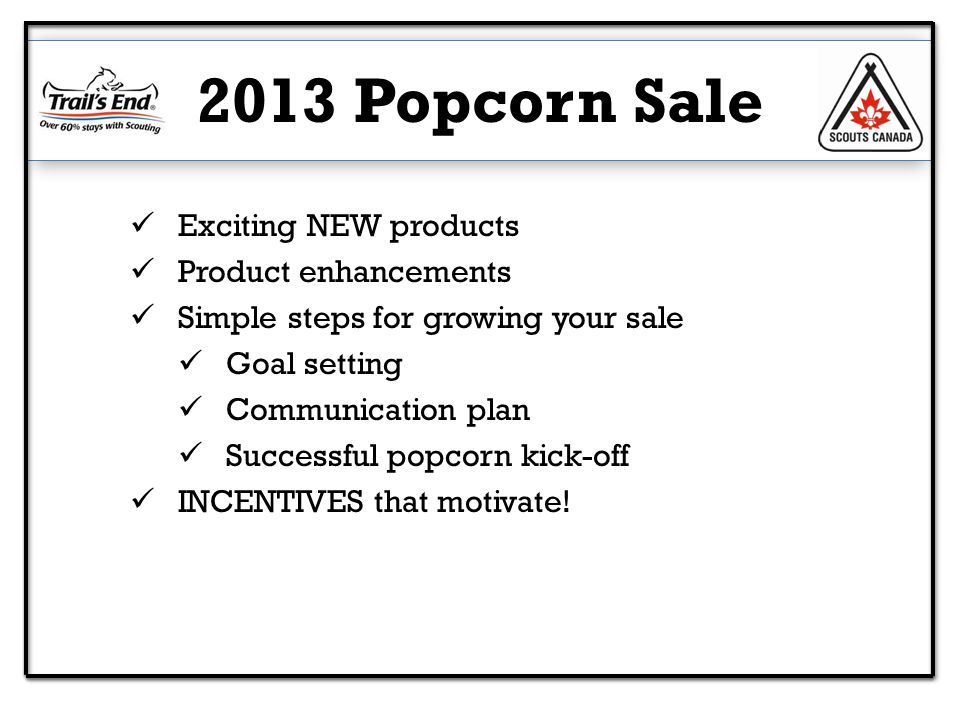 Exciting NEW products Product enhancements Simple steps for growing your sale Goal setting Communication plan Successful popcorn kick-off INCENTIVES that motivate.